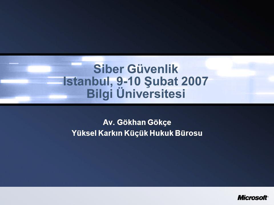 Siber Güvenlik Istanbul, 9-10 Şubat 2007 Bilgi Üniversitesi Av.
