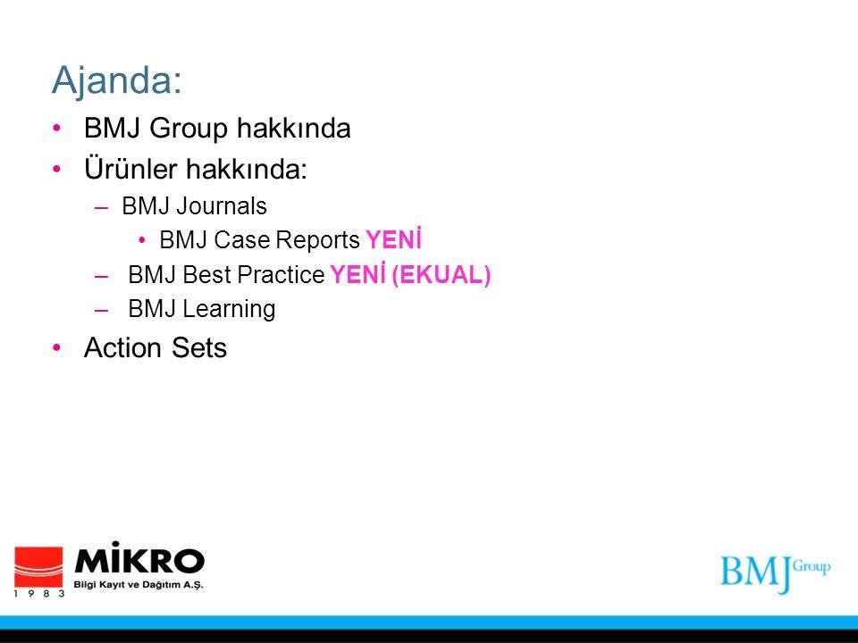 Ajanda: BMJ Group hakkında Ürünler hakkında: –BMJ Journals BMJ Case Reports YENİ – BMJ Best Practice YENİ (EKUAL) – BMJ Learning Action Sets