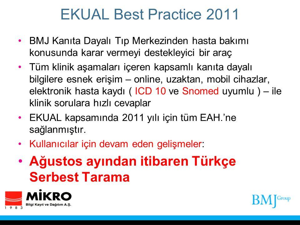 EKUAL Best Practice 2011 BMJ Kanıta Dayalı Tıp Merkezinden hasta bakımı konusunda karar vermeyi destekleyici bir araç Tüm klinik aşamaları içeren kapsamlı kanıta dayalı bilgilere esnek erişim – online, uzaktan, mobil cihazlar, elektronik hasta kaydı ( ICD 10 ve Snomed uyumlu ) – ile klinik sorulara hızlı cevaplar EKUAL kapsamında 2011 yılı için tüm EAH.'ne sağlanmıştır.