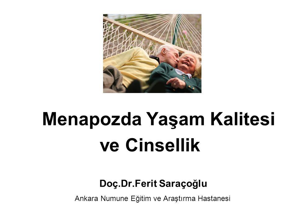 Menapozda Yaşam Kalitesi ve Cinsellik Doç.Dr.Ferit Saraçoğlu Ankara Numune Eğitim ve Araştırma Hastanesi