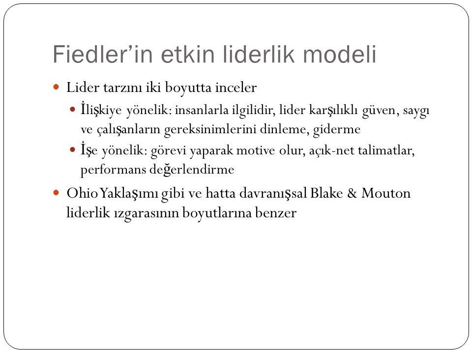 Fiedler'in etkin liderlik modeli Lider tarzını iki boyutta inceler İ li ş kiye yönelik: insanlarla ilgilidir, lider kar ş ılıklı güven, saygı ve çalı