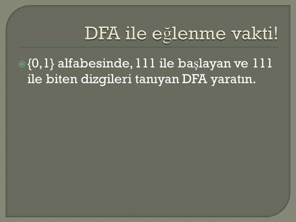  {0,1} alfabesinde, 111 ile ba ş layan ve 111 ile biten dizgileri tanıyan DFA yaratın.