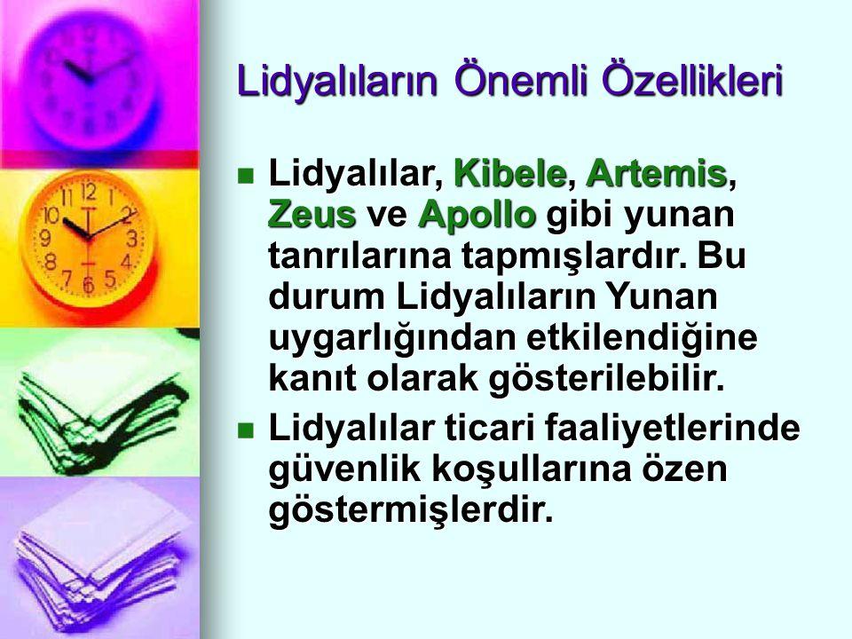 Lidyalıların Önemli Özellikleri Lidyalılar, Kibele, Artemis, Zeus ve Apollo gibi yunan tanrılarına tapmışlardır. Bu durum Lidyalıların Yunan uygarlığı