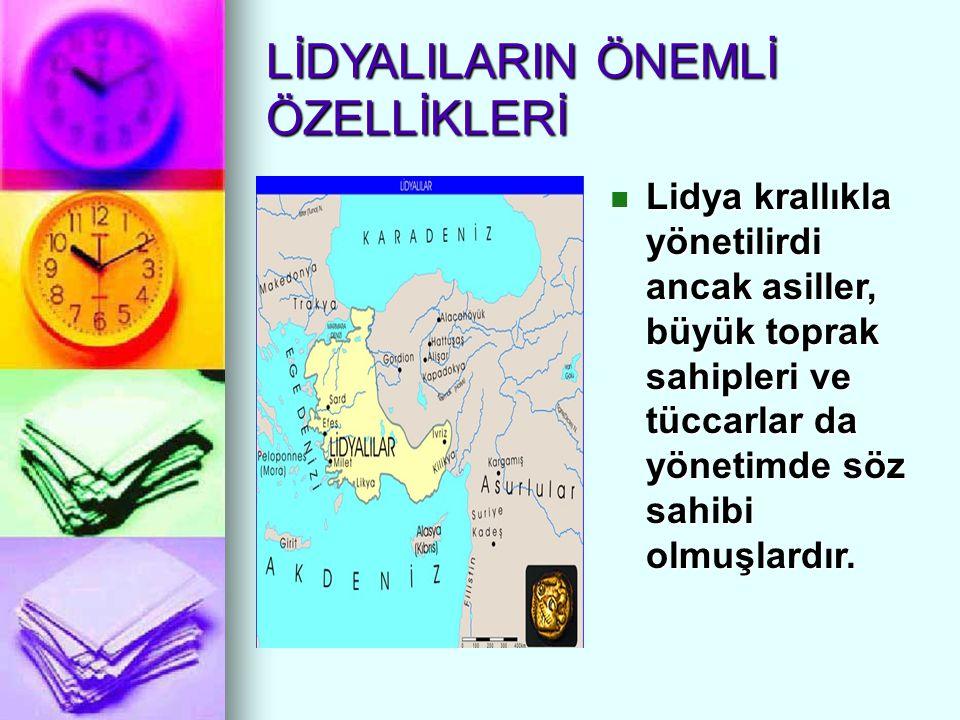 LİDYALILARIN ÖNEMLİ ÖZELLİKLERİ Lidya krallıkla yönetilirdi ancak asiller, büyük toprak sahipleri ve tüccarlar da yönetimde söz sahibi olmuşlardır. Li
