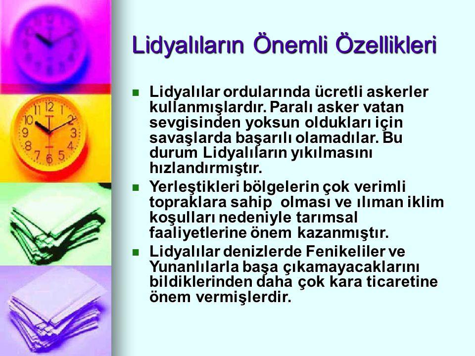 Lidyalıların Önemli Özellikleri Lidyalıların egemen olduğu Batı Anadolu, zengin maden yataklarına,verimli topraklara, elverişli iklim koşullarına ve geniş ormanlara sahipti.