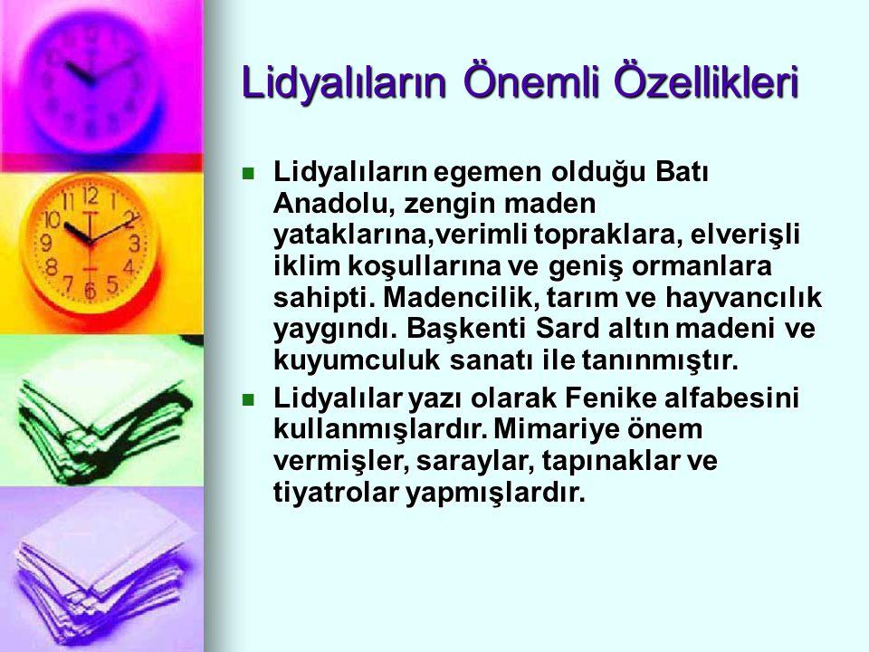Lidyalıların Önemli Özellikleri Lidyalıların egemen olduğu Batı Anadolu, zengin maden yataklarına,verimli topraklara, elverişli iklim koşullarına ve g