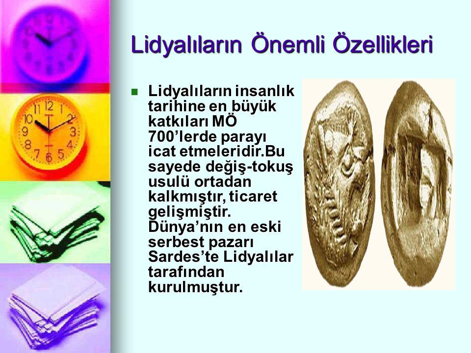 Lidyalıların Önemli Özellikleri Lidyalılar, Kibele, Artemis, Zeus ve Apollo gibi yunan tanrılarına tapmışlardır.