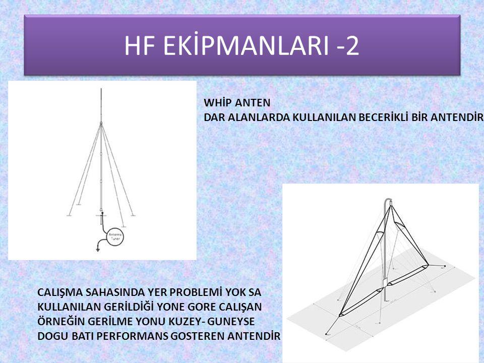 HF EKİPMANLARI -2 WHİP ANTEN DAR ALANLARDA KULLANILAN BECERİKLİ BİR ANTENDİR CALIŞMA SAHASINDA YER PROBLEMİ YOK SA KULLANILAN GERİLDİĞİ YONE GORE CALI