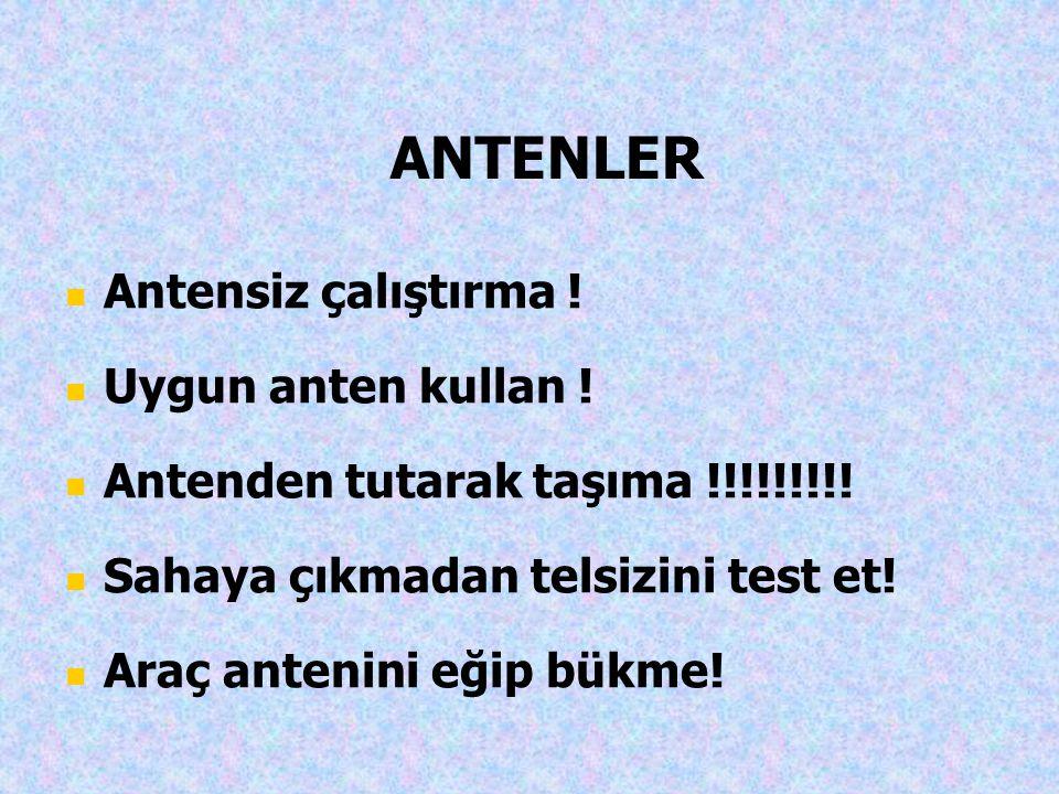 ANTENLER Antensiz çalıştırma ! Uygun anten kullan ! Antenden tutarak taşıma !!!!!!!!! Sahaya çıkmadan telsizini test et! Araç antenini eğip bükme!