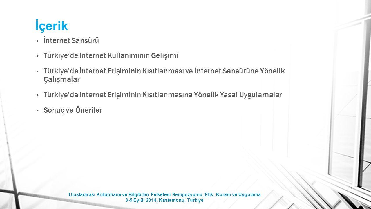 İçerik İnternet Sansürü Türkiye'de Internet Kullanımının Gelişimi Türkiye'de İnternet Erişiminin Kısıtlanması ve İnternet Sansürüne Yönelik Çalışmalar
