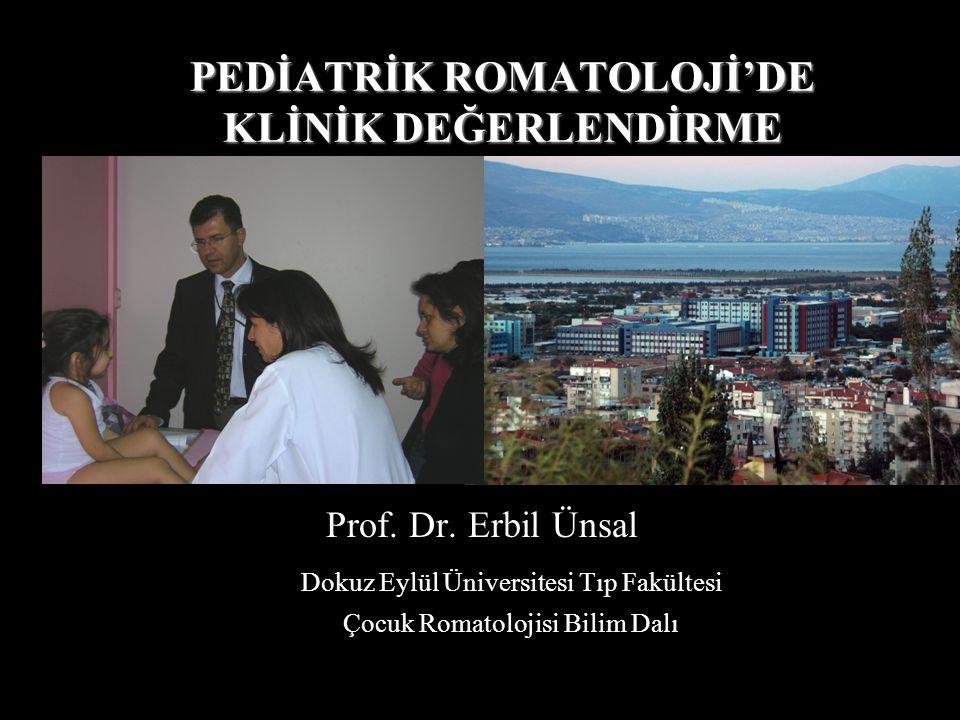 PEDİATRİK ROMATOLOJİ'DE KLİNİK DEĞERLENDİRME Prof. Dr. Erbil Ünsal Dokuz Eylül Üniversitesi Tıp Fakültesi Çocuk Romatolojisi Bilim Dalı