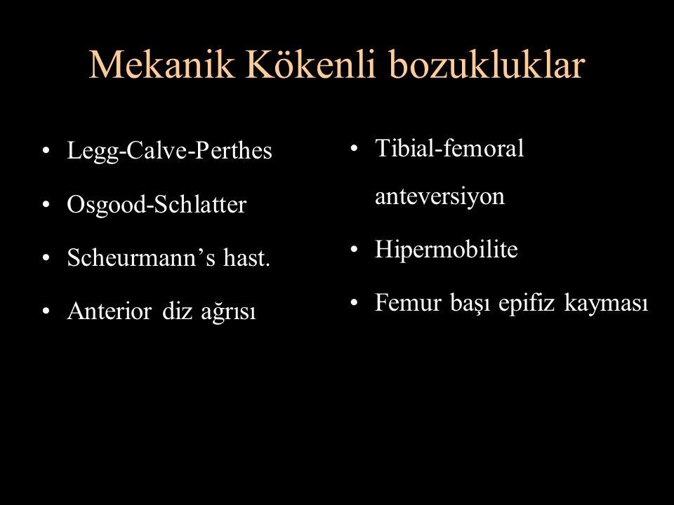 Mekanik Kökenli bozukluklar Legg-Calve-Perthes Osgood-Schlatter Scheurmann's hast. Anterior diz ağrısı Tibial-femoral anteversiyon Hipermobilite Femur