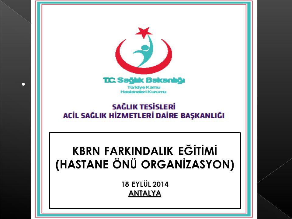 . KBRN FARKINDALIK EĞİTİMİ (HASTANE ÖNÜ ORGANİZASYON) 18 EYLÜL 2014ANTALYA