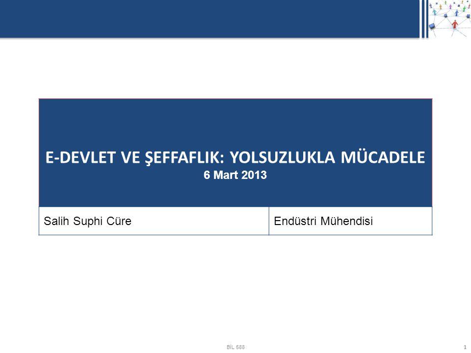 BİL 588 1 E-DEVLET VE ŞEFFAFLIK: YOLSUZLUKLA MÜCADELE 6 Mart 2013 Salih Suphi CüreEndüstri Mühendisi