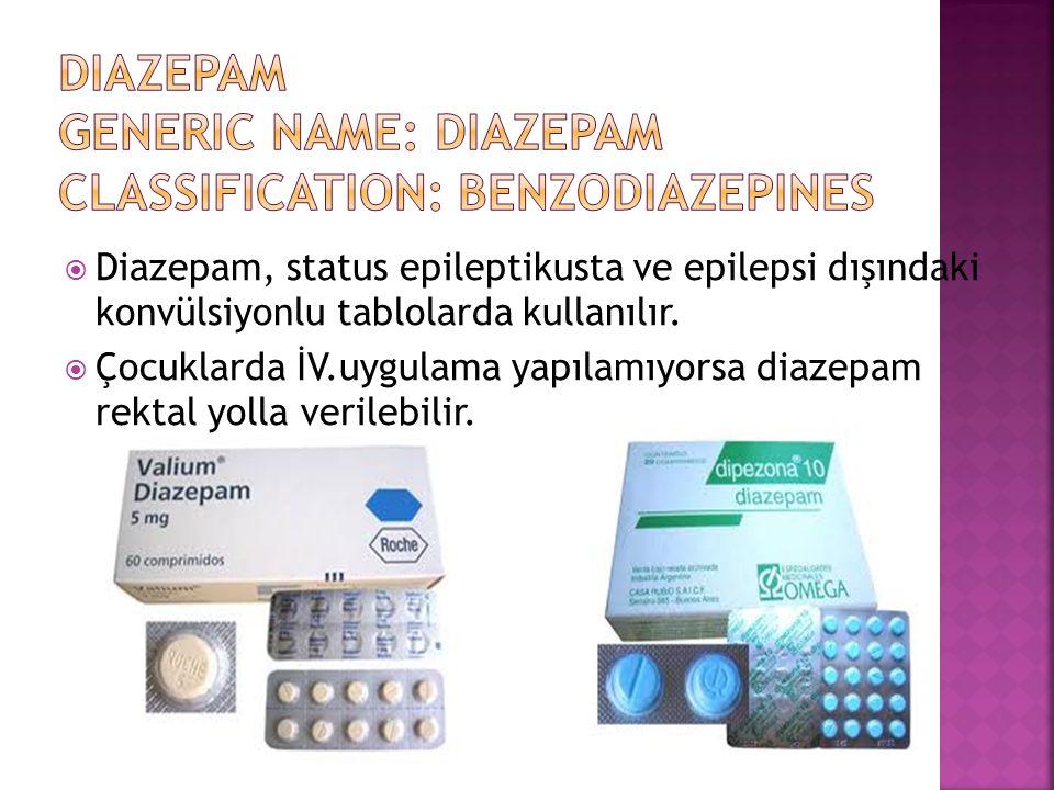  Diazepam, status epileptikusta ve epilepsi dışındaki konvülsiyonlu tablolarda kullanılır.  Çocuklarda İV.uygulama yapılamıyorsa diazepam rektal yol