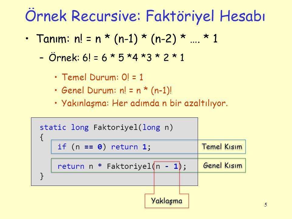 Örnek Recursive: Faktöriyel Hesabı Tanım: n.= n * (n-1) * (n-2) * ….