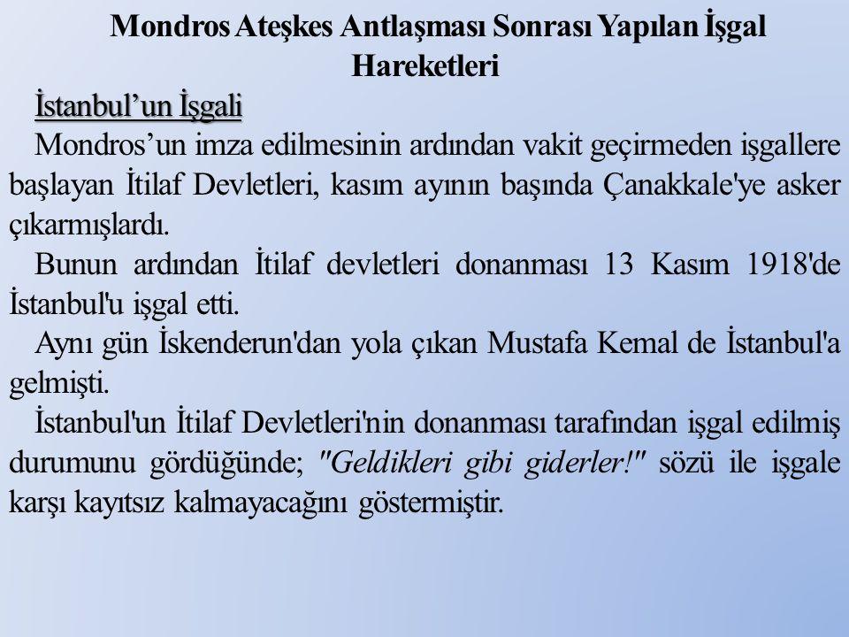 Mondros Ateşkes Antlaşması Sonrası Yapılan İşgal Hareketleri İstanbul'un İşgali Mondros'un imza edilmesinin ardından vakit geçirmeden işgallere başla