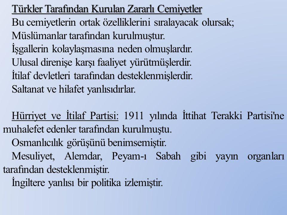 Türkler Tarafından Kurulan Zararlı Cemiyetler Bu cemiyetlerin ortak özelliklerini sıralayacak olursak; Müslümanlar tarafından kurulmuştur. İşgallerin
