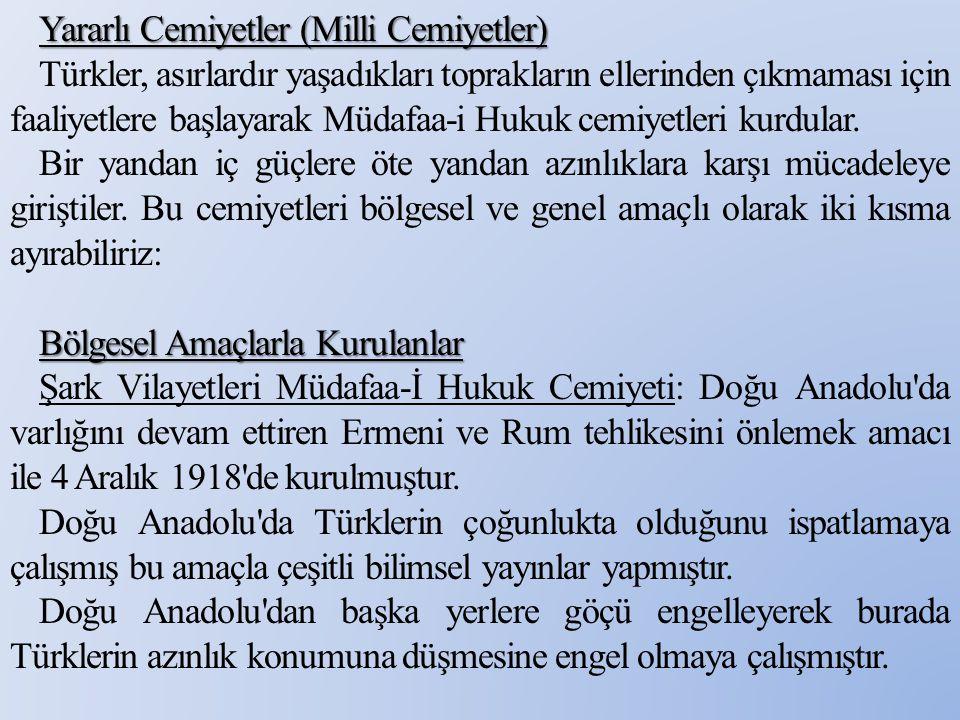 Yararlı Cemiyetler (Milli Cemiyetler) Türkler, asırlardır yaşadıkları toprakların ellerinden çıkmaması için faaliyetlere başlayarak Müdafaa-i Hukuk ce