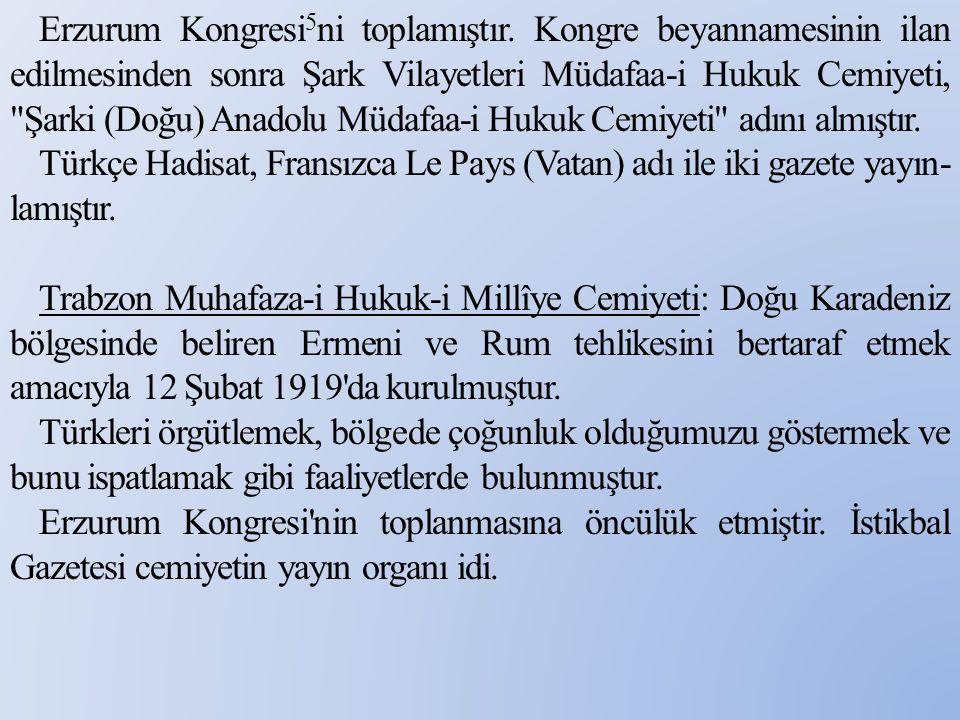 Erzurum Kongresi 5 ni toplamıştır. Kongre beyannamesinin ilan edilmesinden sonra Şark Vilayetleri Müdafaa-i Hukuk Cemiyeti,