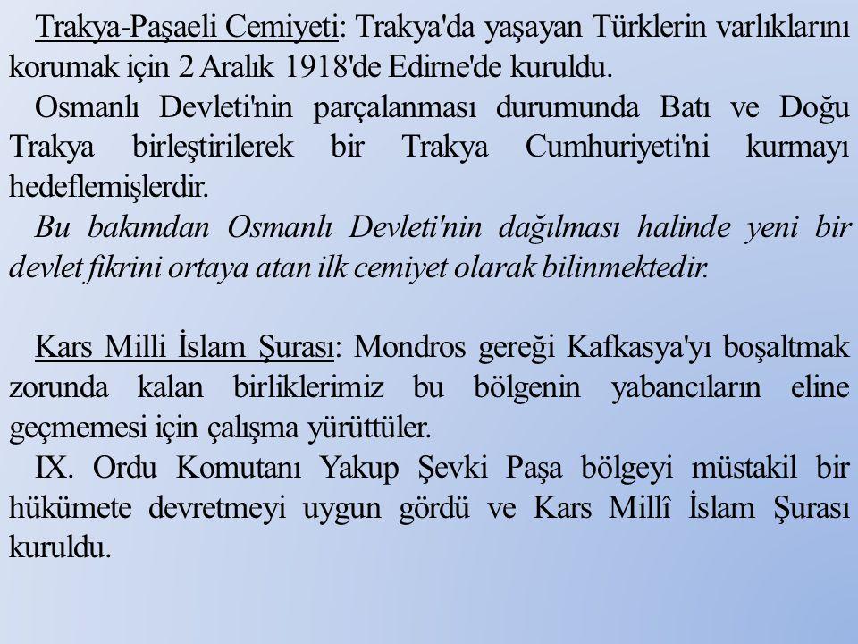 Trakya-Paşaeli Cemiyeti: Trakya'da yaşayan Türklerin varlıklarını korumak için 2 Aralık 1918'de Edirne'de kuruldu. Osmanlı Devleti'nin parçalanması du