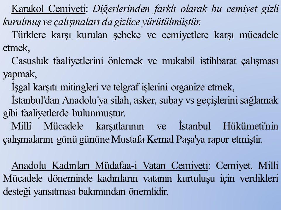 Karakol Cemiyeti: Diğerlerinden farklı olarak bu cemiyet gizli kurulmuş ve çalışmaları da gizlice yürütülmüştür. Türklere karşı kurulan şebeke ve cem