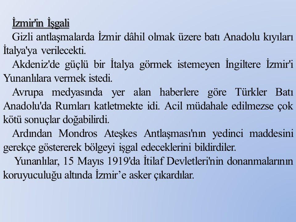 İzmir'in İşgali Gizli antlaşmalarda İzmir dâhil olmak üzere batı Anadolu kıyıları İtalya'ya verilecekti. Akdeniz'de güçlü bir İtalya görmek istemeyen