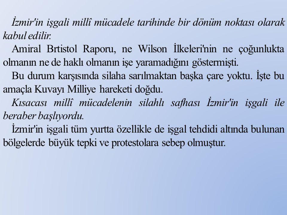 İzmir'in işgali millî mücadele tarihinde bir dönüm noktası olarak kabul edilir. Amiral Brtistol Raporu, ne Wilson İlkeleri'nin ne çoğunlukta olmanın n