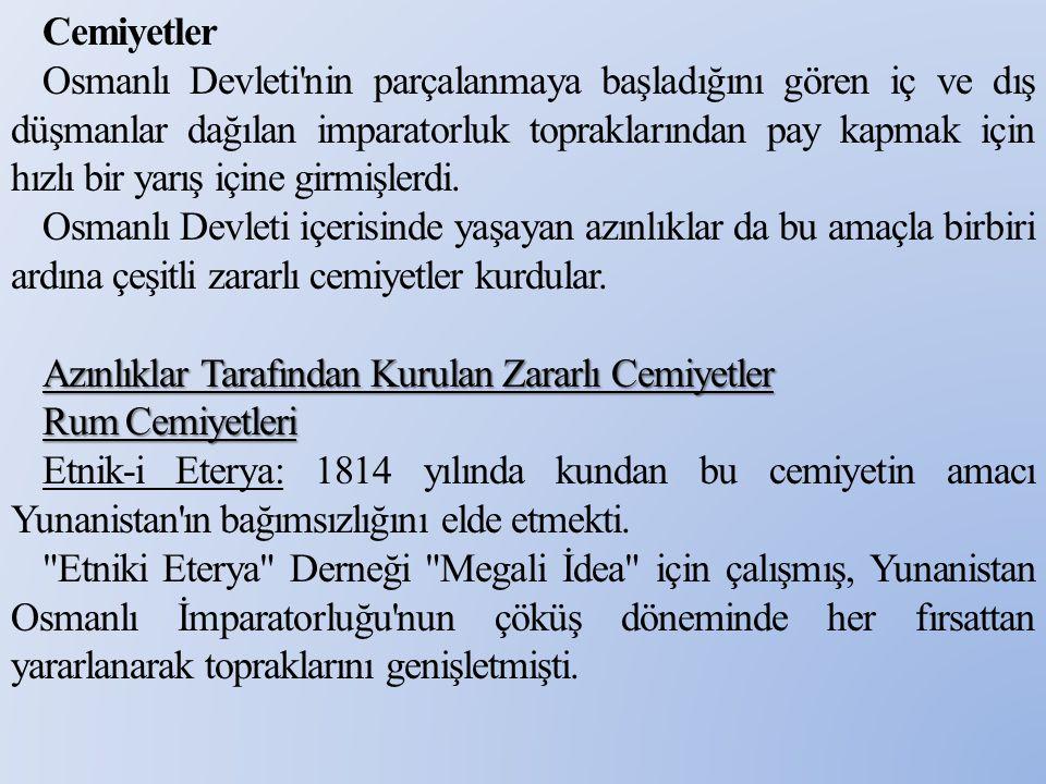 Cemiyetler Osmanlı Devleti'nin parçalanmaya başladığını gören iç ve dış düşmanlar dağılan imparatorluk topraklarından pay kapmak için hızlı bir yarış