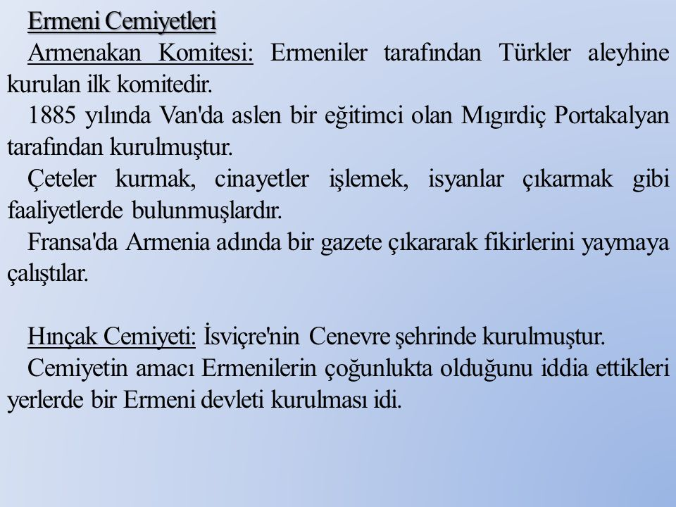 Ermeni Cemiyetleri Armenakan Komitesi: Ermeniler tarafından Türkler aleyhine kurulan ilk komitedir. 1885 yılında Van'da aslen bir eğitimci olan Mıgırd