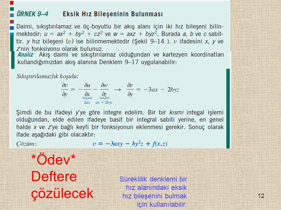 12 Süreklilik denklemi bir hız alanındaki eksik hız bileşenini bulmak için kullanılabilir. *Ödev* Deftere çözülecek
