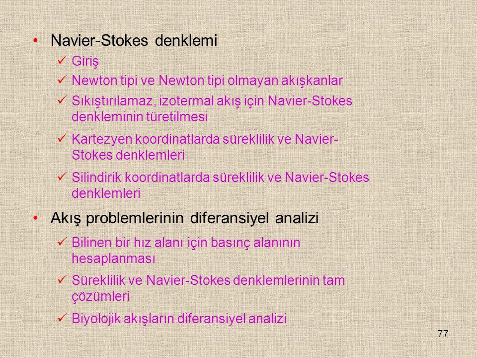77 Navier-Stokes denklemi Giriş Newton tipi ve Newton tipi olmayan akışkanlar Sıkıştırılamaz, izotermal akış için Navier-Stokes denkleminin türetilmes