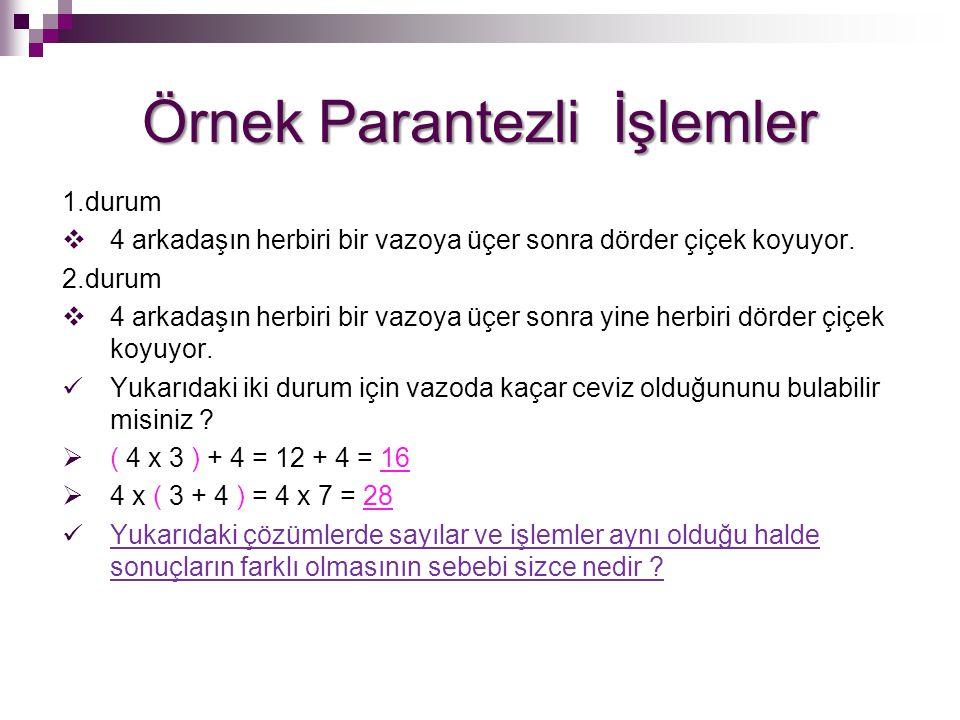 Parantezli 4 İşlemler 1.( 20 + 12 ) / 4 = 32 / 4 = 8 2.20 + ( 12 / 4 ) = 3 + 20 = 23 3.( 2 x 50 ) + 8 = 100 + 8 = 108 4.