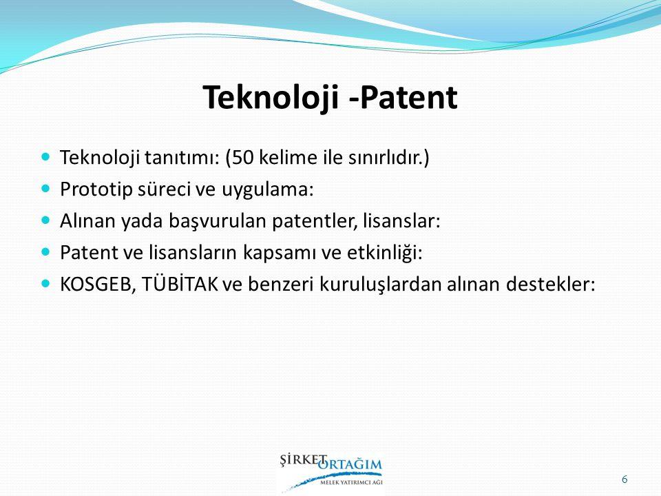 Teknoloji -Patent Teknoloji tanıtımı: (50 kelime ile sınırlıdır.) Prototip süreci ve uygulama: Alınan yada başvurulan patentler, lisanslar: Patent ve lisansların kapsamı ve etkinliği: KOSGEB, TÜBİTAK ve benzeri kuruluşlardan alınan destekler: 6