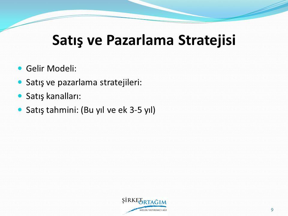 Satış ve Pazarlama Stratejisi Gelir Modeli: Satış ve pazarlama stratejileri: Satış kanalları: Satış tahmini: (Bu yıl ve ek 3-5 yıl) 9
