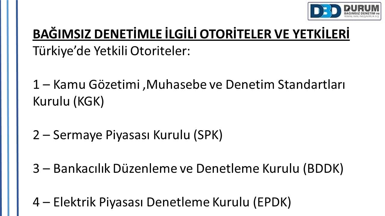 BAĞIMSIZ DENETİMLE İLGİLİ OTORİTELER VE YETKİLERİ Türkiye'de Yetkili Otoriteler: 1 – Kamu Gözetimi,Muhasebe ve Denetim Standartları Kurulu (KGK) 2 – S