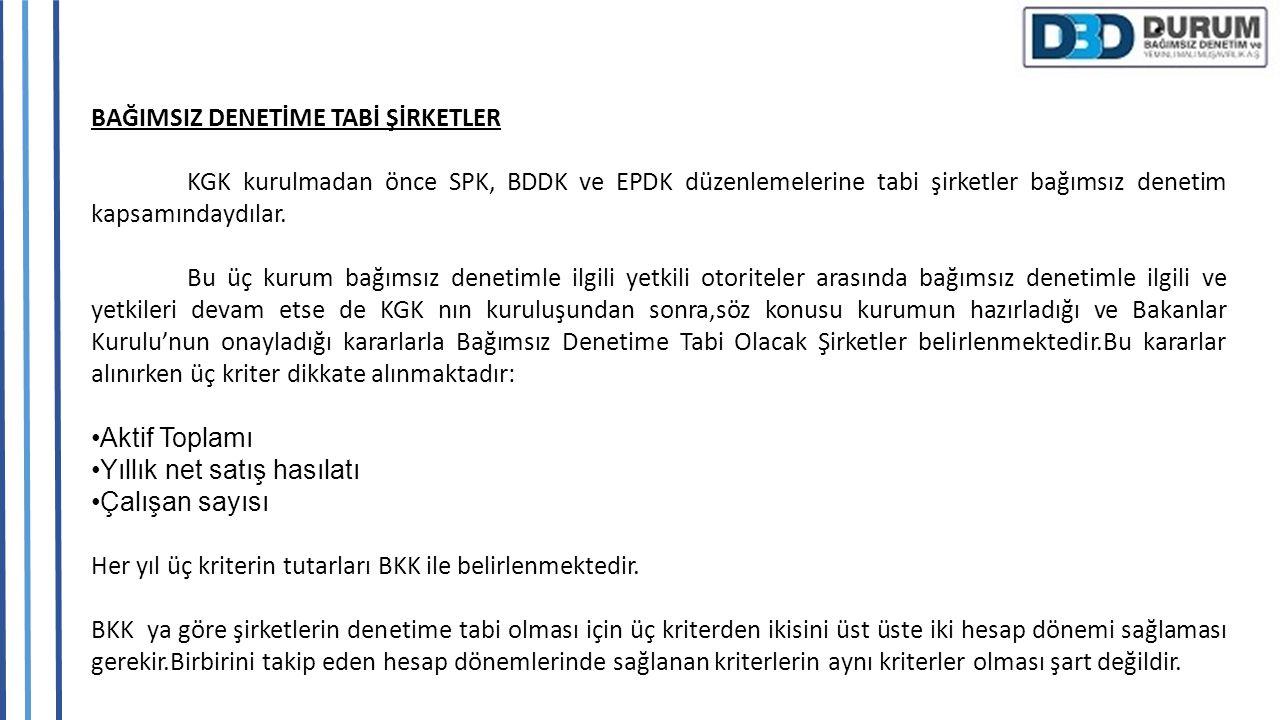 BAĞIMSIZ DENETİME TABİ ŞİRKETLER KGK kurulmadan önce SPK, BDDK ve EPDK düzenlemelerine tabi şirketler bağımsız denetim kapsamındaydılar. Bu üç kurum b