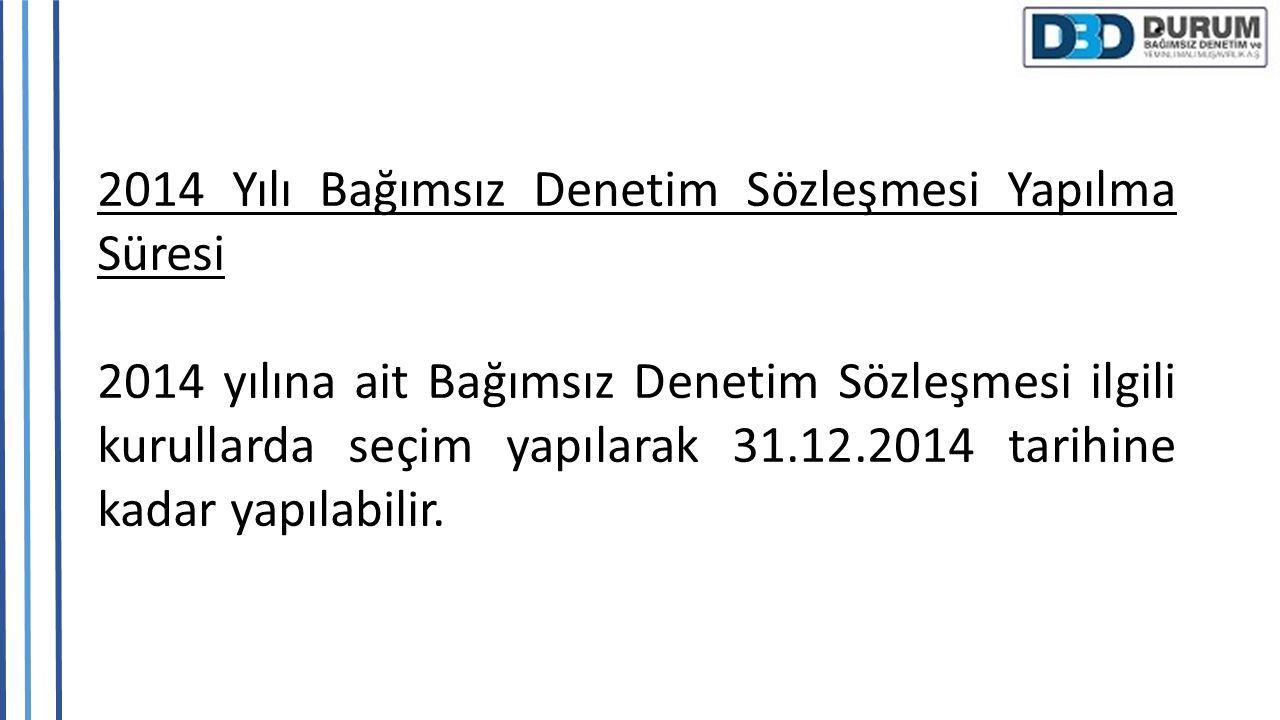 2014 Yılı Bağımsız Denetim Sözleşmesi Yapılma Süresi 2014 yılına ait Bağımsız Denetim Sözleşmesi ilgili kurullarda seçim yapılarak 31.12.2014 tarihine