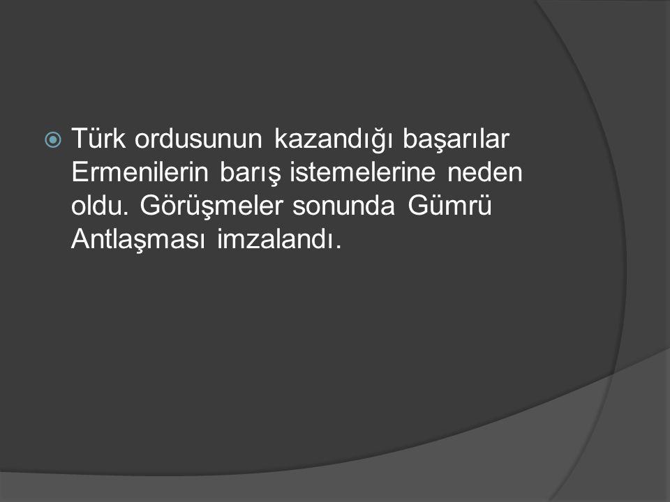  Türk ordusunun kazandığı başarılar Ermenilerin barış istemelerine neden oldu. Görüşmeler sonunda Gümrü Antlaşması imzalandı.