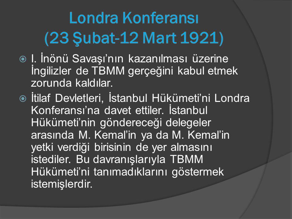 I. İnönü Savaşı'nın kazanılması üzerine İngilizler de TBMM gerçeğini kabul etmek zorunda kaldılar.  İtilaf Devletleri, İstanbul Hükümeti'ni Londra