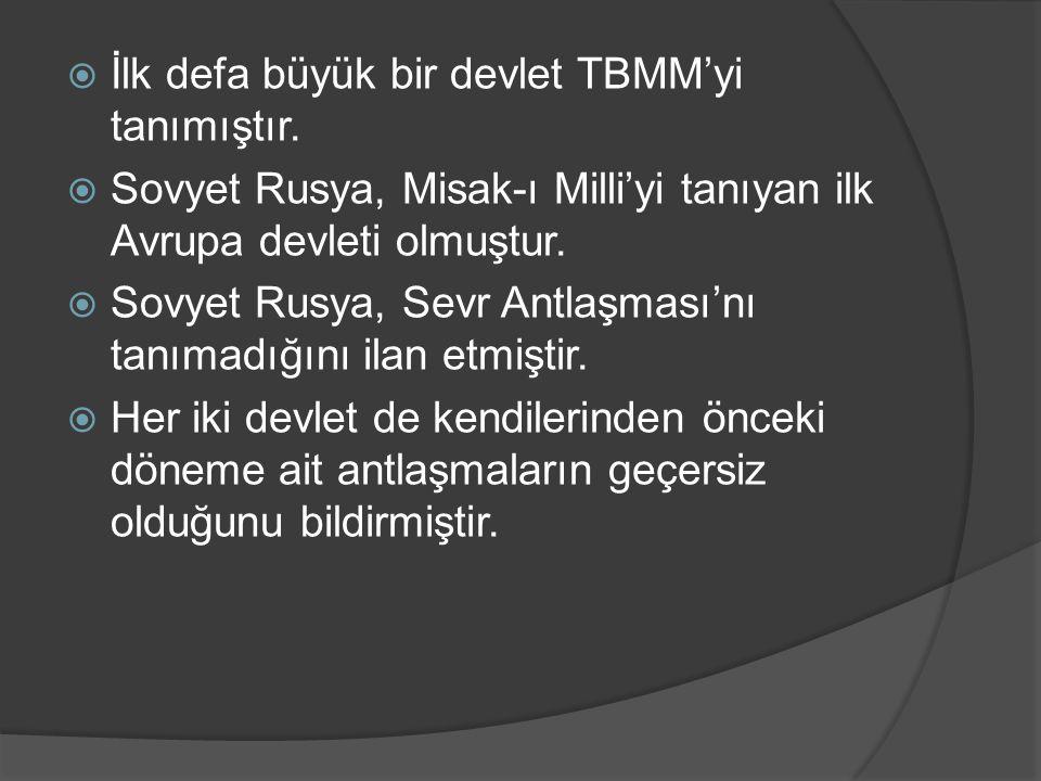  İlk defa büyük bir devlet TBMM'yi tanımıştır.  Sovyet Rusya, Misak-ı Milli'yi tanıyan ilk Avrupa devleti olmuştur.  Sovyet Rusya, Sevr Antlaşması'