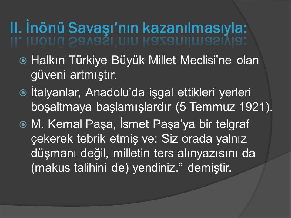  Halkın Türkiye Büyük Millet Meclisi'ne olan güveni artmıştır.  İtalyanlar, Anadolu'da işgal ettikleri yerleri boşaltmaya başlamışlardır (5 Temmuz 1