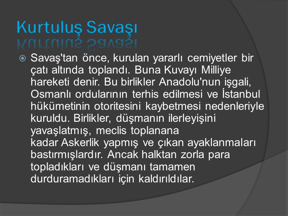  Savaş'tan önce, kurulan yararlı cemiyetler bir çatı altında toplandı. Buna Kuvayı Milliye hareketi denir. Bu birlikler Anadolu'nun işgali, Osmanlı o