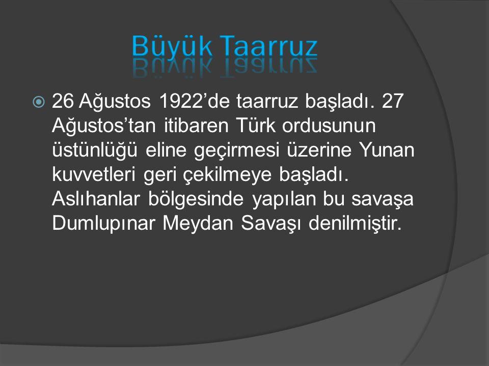  26 Ağustos 1922'de taarruz başladı. 27 Ağustos'tan itibaren Türk ordusunun üstünlüğü eline geçirmesi üzerine Yunan kuvvetleri geri çekilmeye başladı