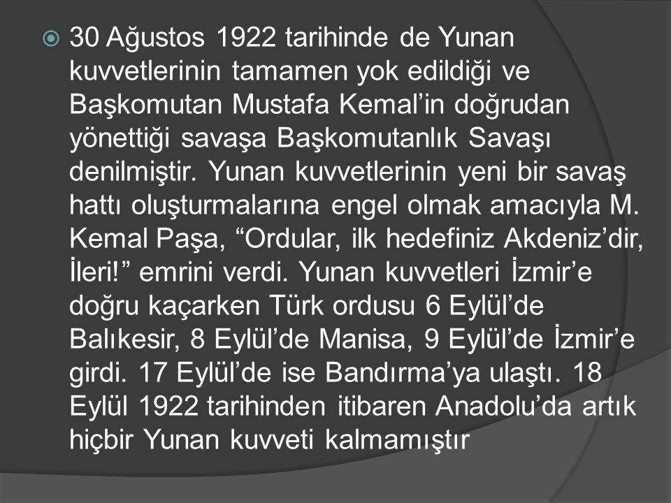  30 Ağustos 1922 tarihinde de Yunan kuvvetlerinin tamamen yok edildiği ve Başkomutan Mustafa Kemal'in doğrudan yönettiği savaşa Başkomutanlık Savaşı