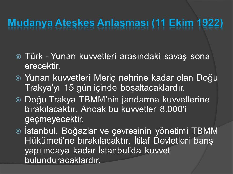  Türk - Yunan kuvvetleri arasındaki savaş sona erecektir.  Yunan kuvvetleri Meriç nehrine kadar olan Doğu Trakya'yı 15 gün içinde boşaltacaklardır.