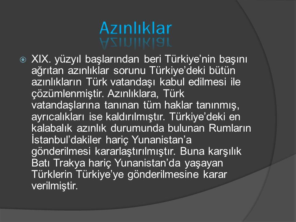  XIX. yüzyıl başlarından beri Türkiye'nin başını ağrıtan azınlıklar sorunu Türkiye'deki bütün azınlıkların Türk vatandaşı kabul edilmesi ile çözümlen