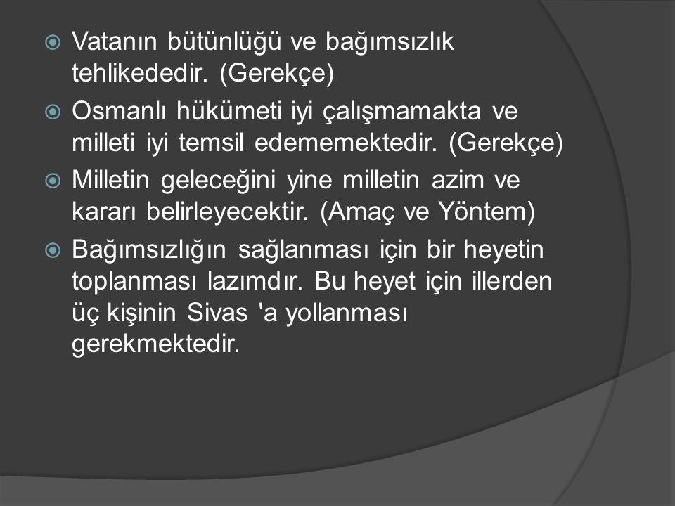  Vatanın bütünlüğü ve bağımsızlık tehlikededir. (Gerekçe)  Osmanlı hükümeti iyi çalışmamakta ve milleti iyi temsil edememektedir. (Gerekçe)  Millet