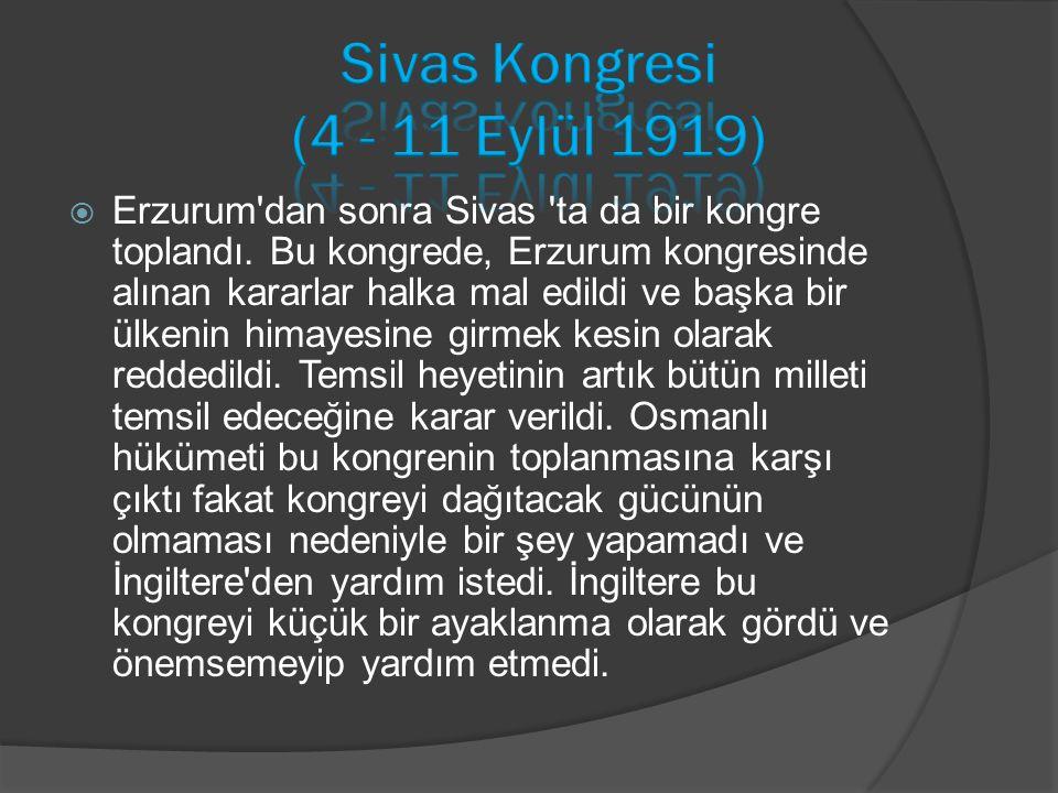  Erzurum'dan sonra Sivas 'ta da bir kongre toplandı. Bu kongrede, Erzurum kongresinde alınan kararlar halka mal edildi ve başka bir ülkenin himayesin