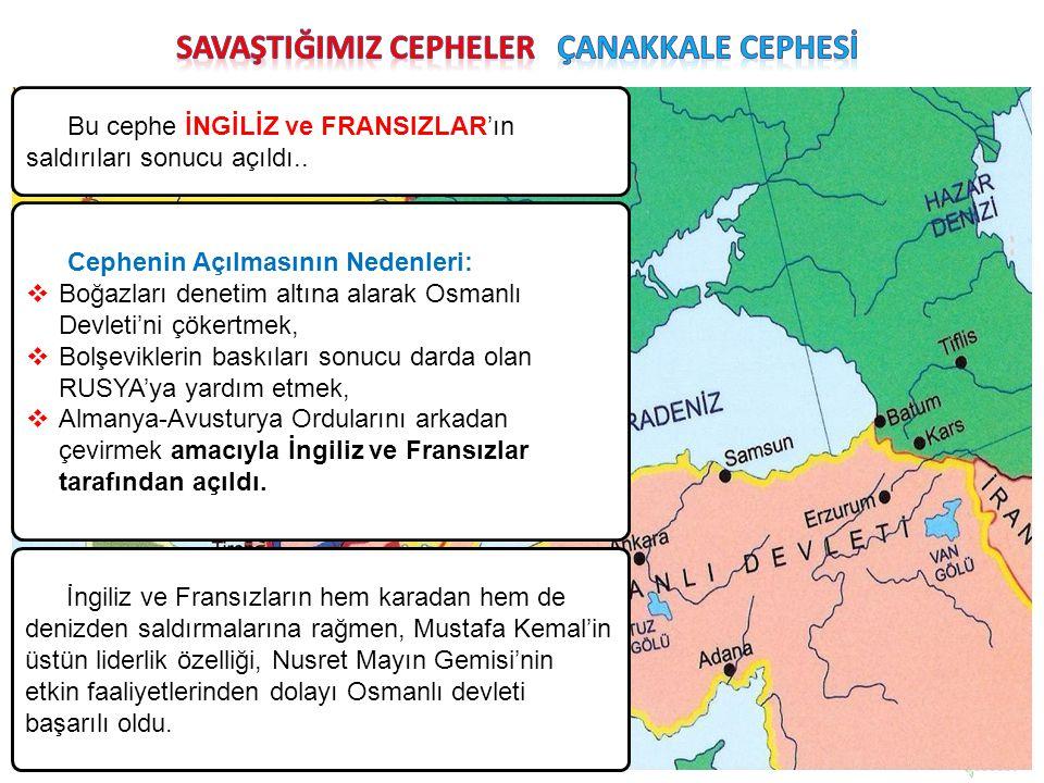 Bu cephe İNGİLİZ ve FRANSIZLAR'ın saldırıları sonucu açıldı.. Cephenin Açılmasının Nedenleri:  Boğazları denetim altına alarak Osmanlı Devleti'ni çök